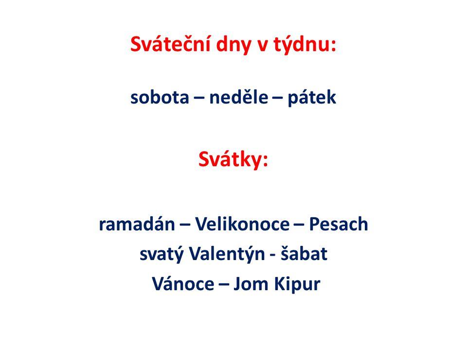 Sváteční dny v týdnu: sobota – neděle – pátek Svátky: ramadán – Velikonoce – Pesach svatý Valentýn - šabat Vánoce – Jom Kipur