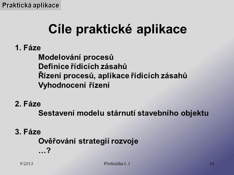 9/2013Přednáška č. 116 Cíle praktické aplikace Praktická aplikace 1. Fáze Modelování procesů Definice řídicích zásahů Řízení procesů, aplikace řídicíc