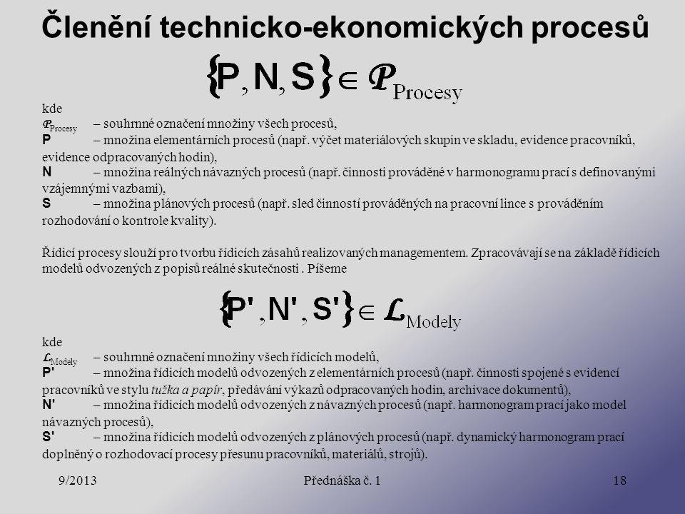 9/2013Přednáška č. 118 kde P Procesy – souhrnné označení množiny všech procesů, P – množina elementárních procesů (např. výčet materiálových skupin ve