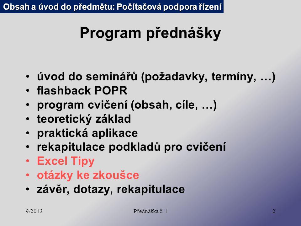 9/2013Přednáška č. 12 Program přednášky úvod do seminářů (požadavky, termíny, …) flashback POPR program cvičení (obsah, cíle, …) teoretický základ pra