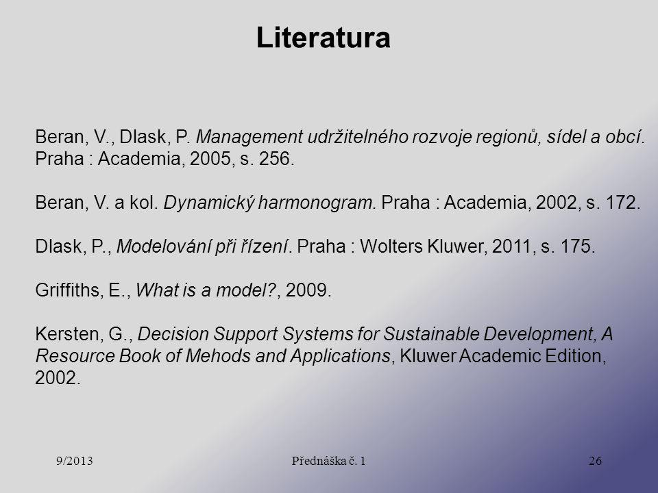 Literatura 9/2013Přednáška č. 126 Beran, V., Dlask, P. Management udržitelného rozvoje regionů, sídel a obcí. Praha : Academia, 2005, s. 256. Beran, V