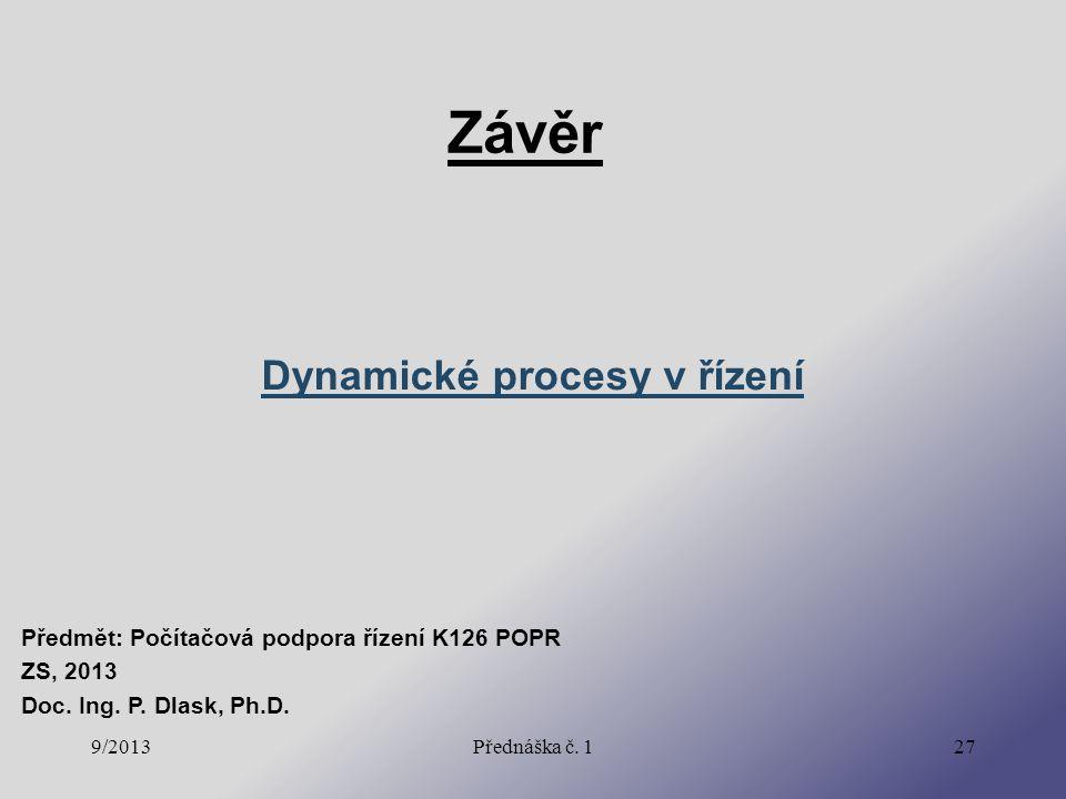 9/2013Přednáška č. 127 Závěr Dynamické procesy v řízení Předmět: Počítačová podpora řízení K126 POPR ZS, 2013 Doc. Ing. P. Dlask, Ph.D.