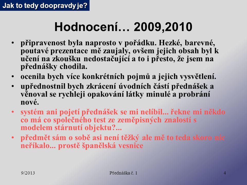 9/2013Přednáška č. 14 Hodnocení… 2009,2010 připravenost byla naprosto v pořádku. Hezké, barevné, poutavé prezentace mě zaujaly, ovšem jejich obsah byl