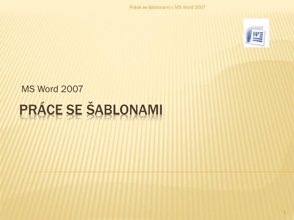 MS Word 2007 1 Práce se šablonami v MS Word 2007