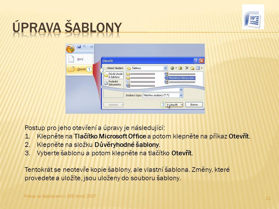 11 Postup pro jeho otevření a úpravy je následující: 1. Klepněte na Tlačítko Microsoft Office a potom klepněte na příkaz Otevřít. 2. Klepněte na složk