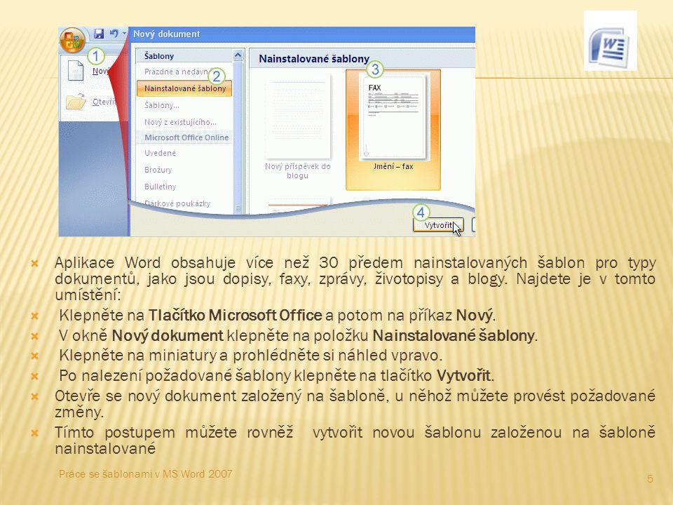  Aplikace Word obsahuje více než 30 předem nainstalovaných šablon pro typy dokumentů, jako jsou dopisy, faxy, zprávy, životopisy a blogy. Najdete je