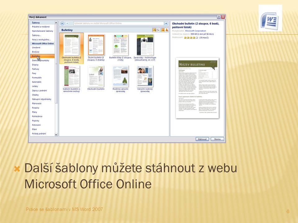  Další šablony můžete stáhnout z webu Microsoft Office Online 6 Práce se šablonami v MS Word 2007