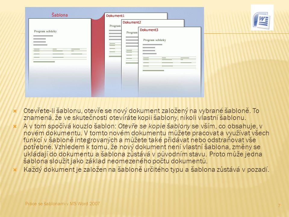  Novou šablonu můžete vytvořit  z prázdného dokumentu  z existující šablony  z existujícího dokumentu  Výhody vytvoření vlastní šablony:  Nebudete muset vyhledávat různé verze dokumentů a hledat konkrétní a poslední změny.