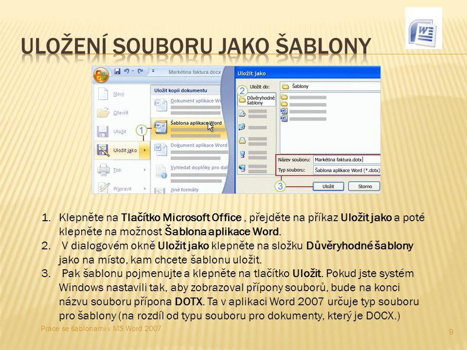 9 1.Klepněte na Tlačítko Microsoft Office, přejděte na příkaz Uložit jako a poté klepněte na možnost Šablona aplikace Word. 2. V dialogovém okně Uloži