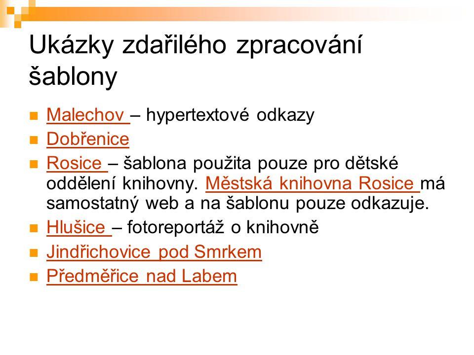 Ukázky zdařilého zpracování šablony Malechov – hypertextové odkazy Malechov Dobřenice Rosice – šablona použita pouze pro dětské oddělení knihovny.