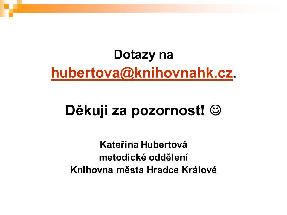 Dotazy na hubertova@knihovnahk.cz hubertova@knihovnahk.cz.