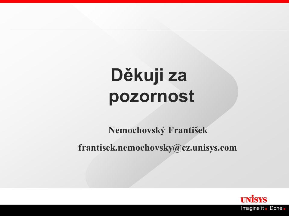 Děkuji za pozornost Nemochovský František frantisek.nemochovsky@cz.unisys.com