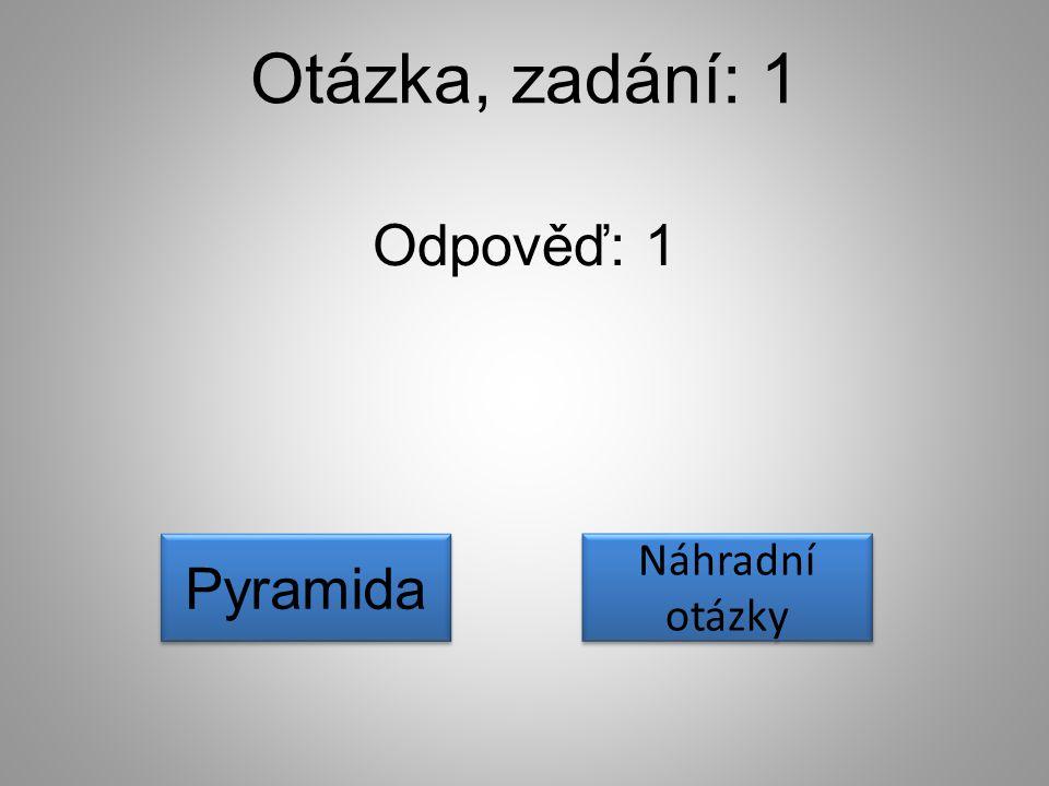 Otázka, zadání: 1 Odpověď: 1 Pyramida Náhradní otázky Náhradní otázky