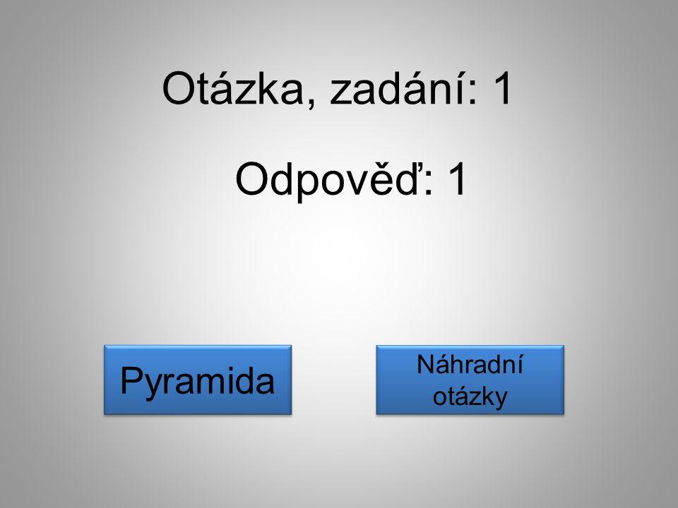 Otázka, zadání: 1 Odpověď: 1 Náhradní otázky Náhradní otázky Pyramida