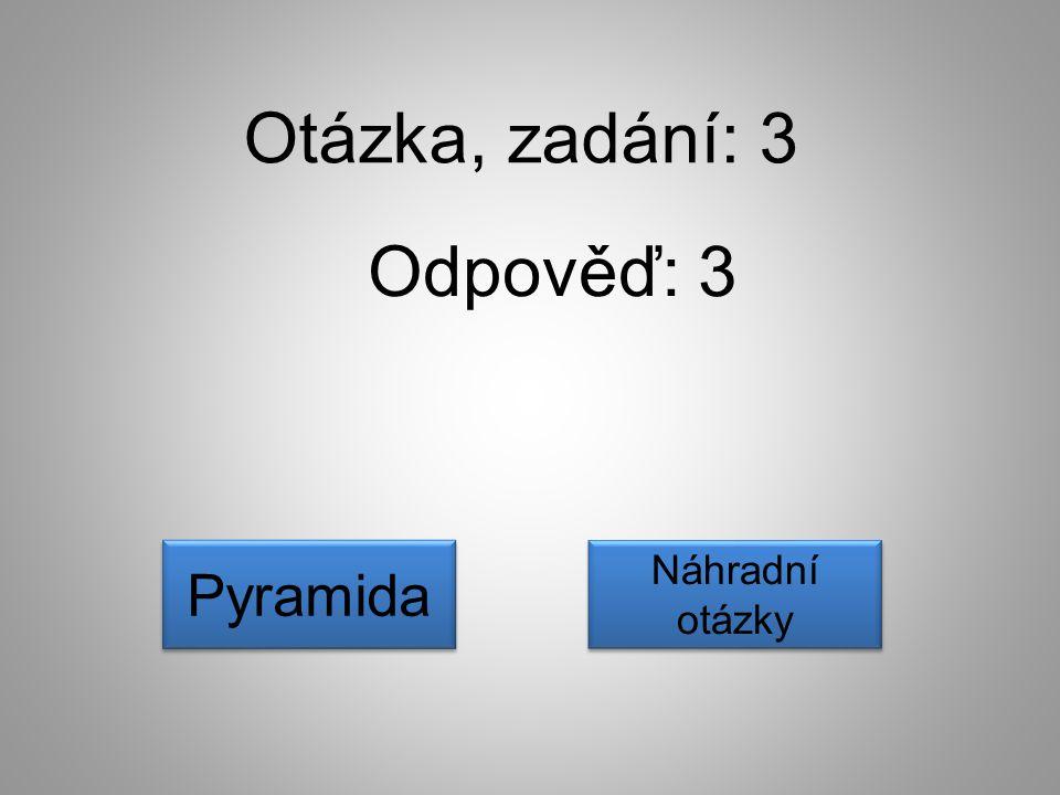 Otázka, zadání: 3 Odpověď: 3 Náhradní otázky Náhradní otázky Pyramida