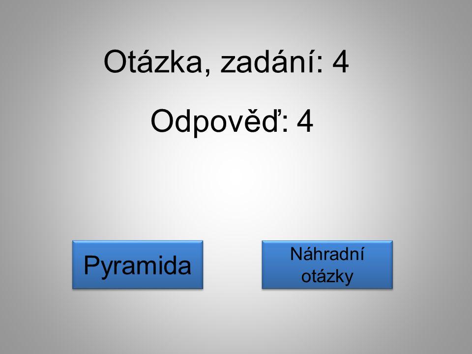 Otázka, zadání: 4 Odpověď: 4 Náhradní otázky Náhradní otázky Pyramida
