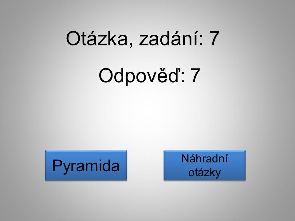 Otázka, zadání: 7 Odpověď: 7 Náhradní otázky Náhradní otázky Pyramida