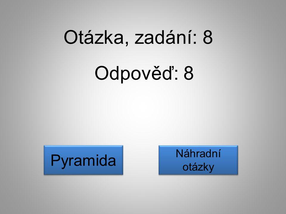 Otázka, zadání: 8 Odpověď: 8 Náhradní otázky Náhradní otázky Pyramida