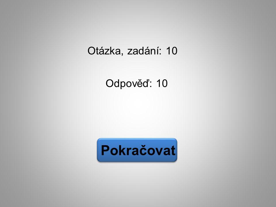 Odpověď: 10 Pokračovat Otázka, zadání: 10