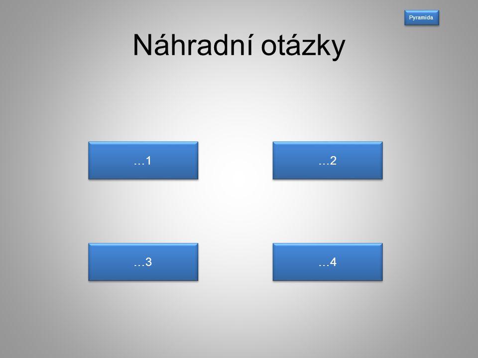 Náhradní otázky …1 …2 …3 Pyramida …4