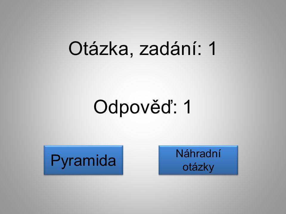Odpověď: 1 Pyramida Náhradní otázky Náhradní otázky Otázka, zadání: 1
