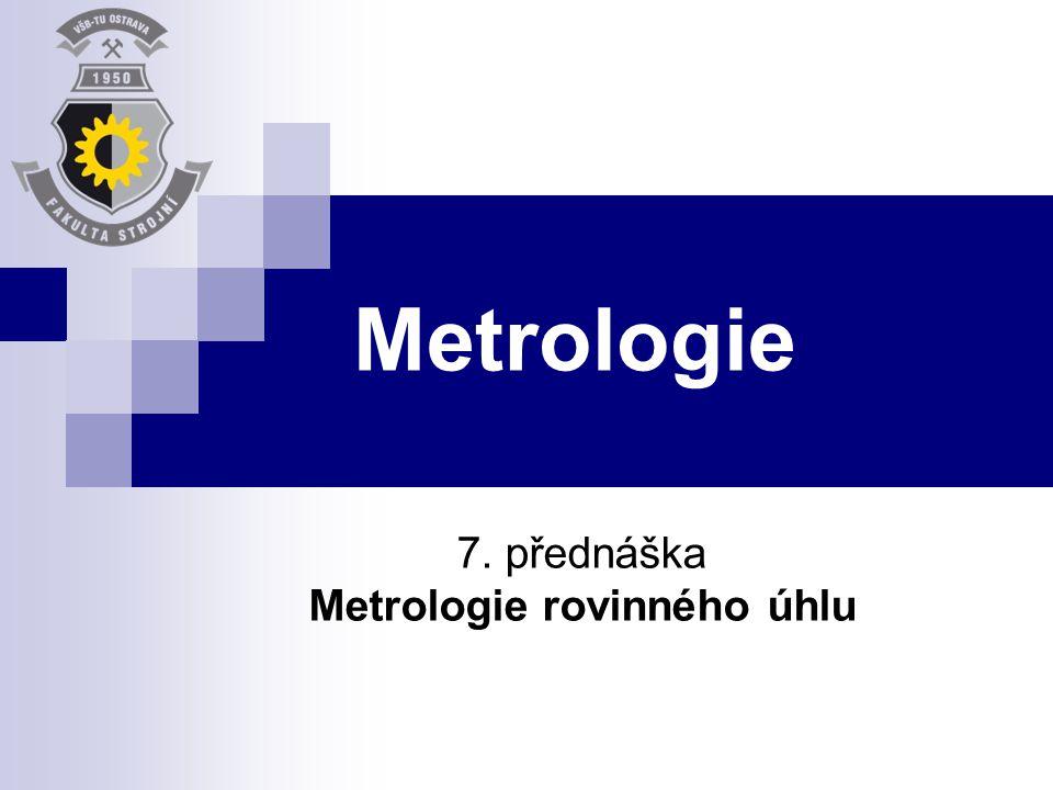 Metrologie 7. přednáška Metrologie rovinného úhlu
