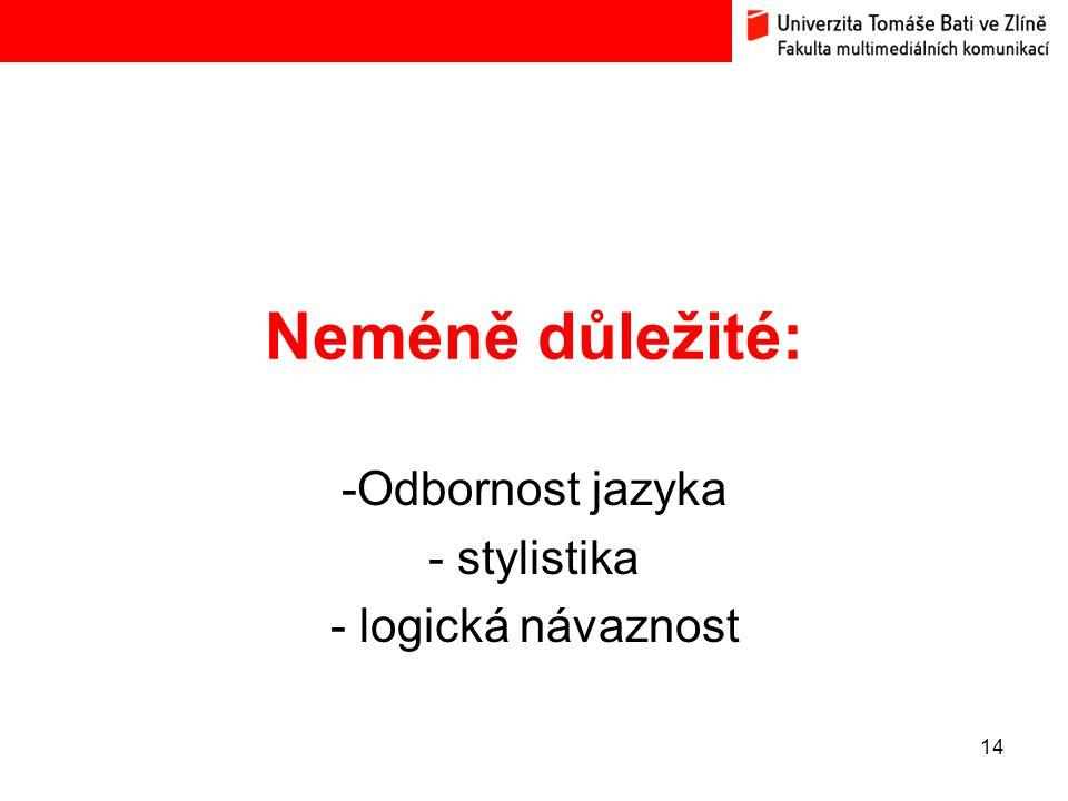 Neméně důležité: -Odbornost jazyka - stylistika - logická návaznost 14