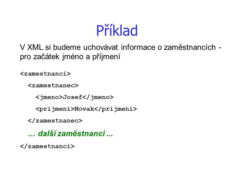 Příklad V XML si budeme uchovávat informace o zaměstnancích - pro začátek jméno a příjmení Josef Novak … další zaměstnanci...