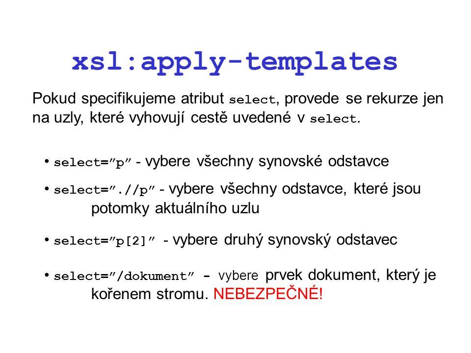 """xsl:apply-templates Pokud specifikujeme atribut select, provede se rekurze jen na uzly, které vyhovují cestě uvedené v select. select=""""p"""" - vybere vše"""