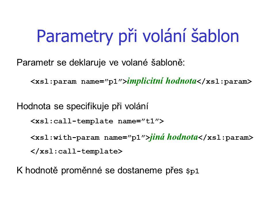 Parametry při volání šablon Parametr se deklaruje ve volané šabloně: implicitní hodnota Hodnota se specifikuje při volání jiná hodnota K hodnotě proměnné se dostaneme přes $p1