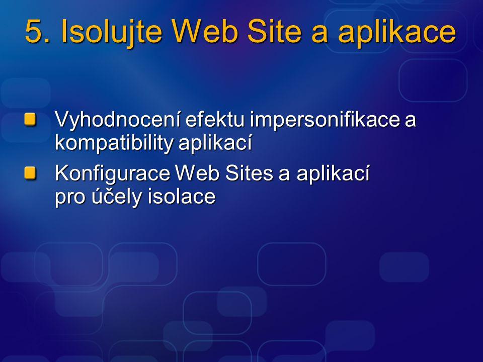 5. Isolujte Web Site a aplikace Vyhodnocení efektu impersonifikace a kompatibility aplikací Konfigurace Web Sites a aplikací pro účely isolace