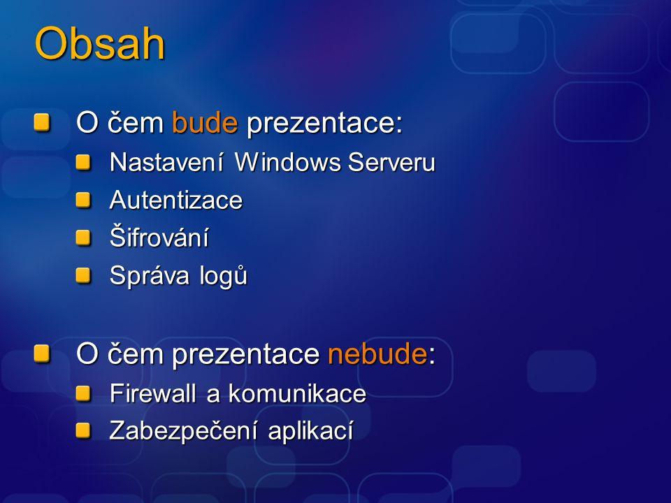 Obsah O čem bude prezentace: Nastavení Windows Serveru AutentizaceŠifrování Správa logů O čem prezentace nebude: Firewall a komunikace Zabezpečení apl