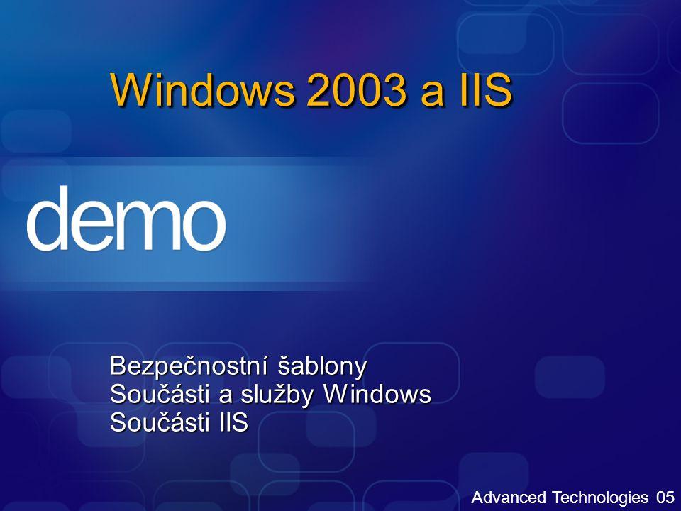 Advanced Technologies 05 Windows 2003 a IIS Bezpečnostní šablony Součásti a služby Windows Součásti IIS