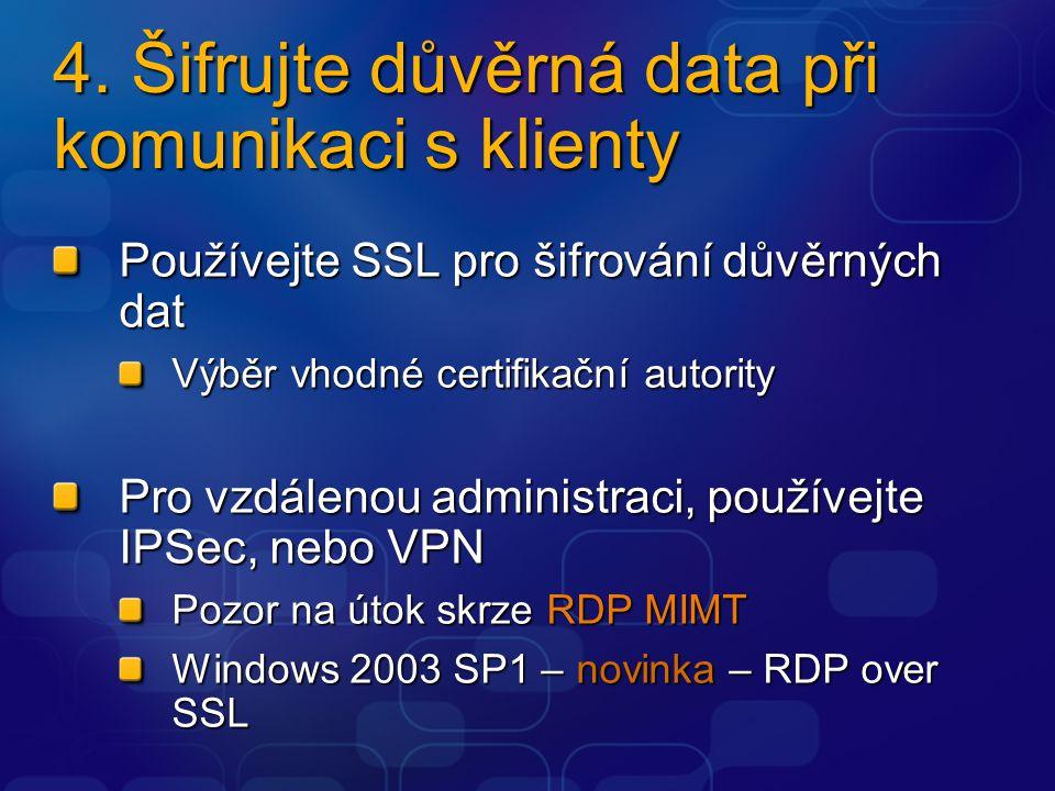4. Šifrujte důvěrná data při komunikaci s klienty Používejte SSL pro šifrování důvěrných dat Výběr vhodné certifikační autority Pro vzdálenou administ