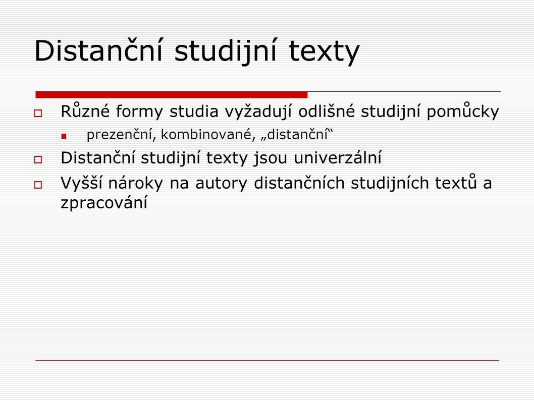 """Distanční studijní texty  Různé formy studia vyžadují odlišné studijní pomůcky prezenční, kombinované, """"distanční  Distanční studijní texty jsou univerzální  Vyšší nároky na autory distančních studijních textů a zpracování"""