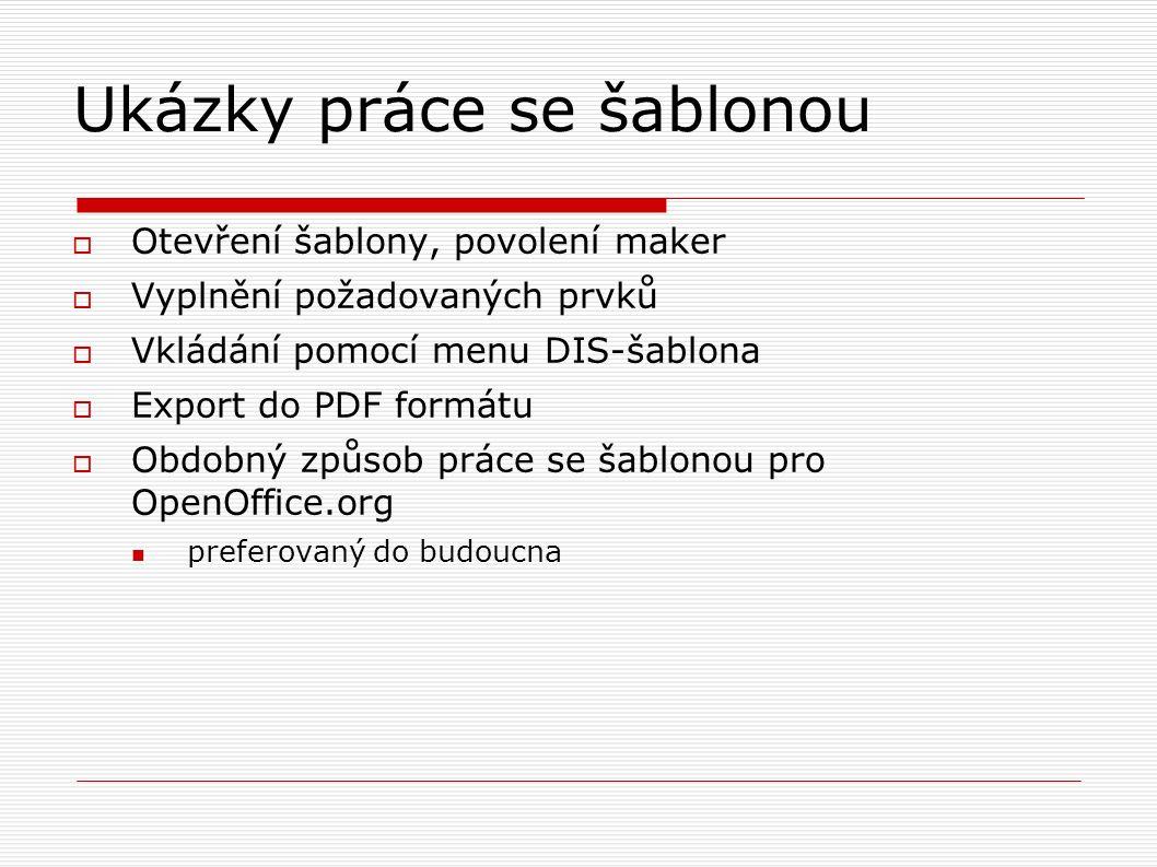 Ukázky práce se šablonou  Otevření šablony, povolení maker  Vyplnění požadovaných prvků  Vkládání pomocí menu DIS-šablona  Export do PDF formátu  Obdobný způsob práce se šablonou pro OpenOffice.org preferovaný do budoucna