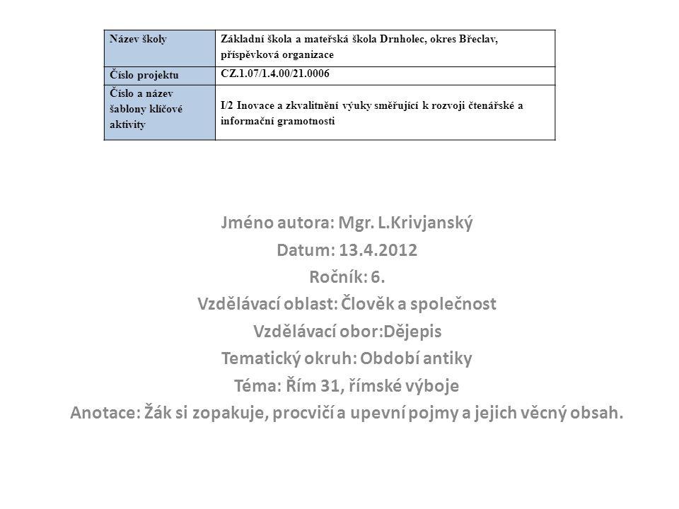 Jméno autora: Mgr. L.Krivjanský Datum: 13.4.2012 Ročník: 6. Vzdělávací oblast: Člověk a společnost Vzdělávací obor:Dějepis Tematický okruh: Období ant