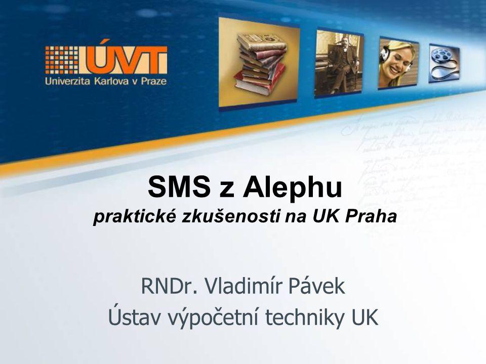 SMS z Alephu praktické zkušenosti na UK Praha RNDr. Vladimír Pávek Ústav výpočetní techniky UK