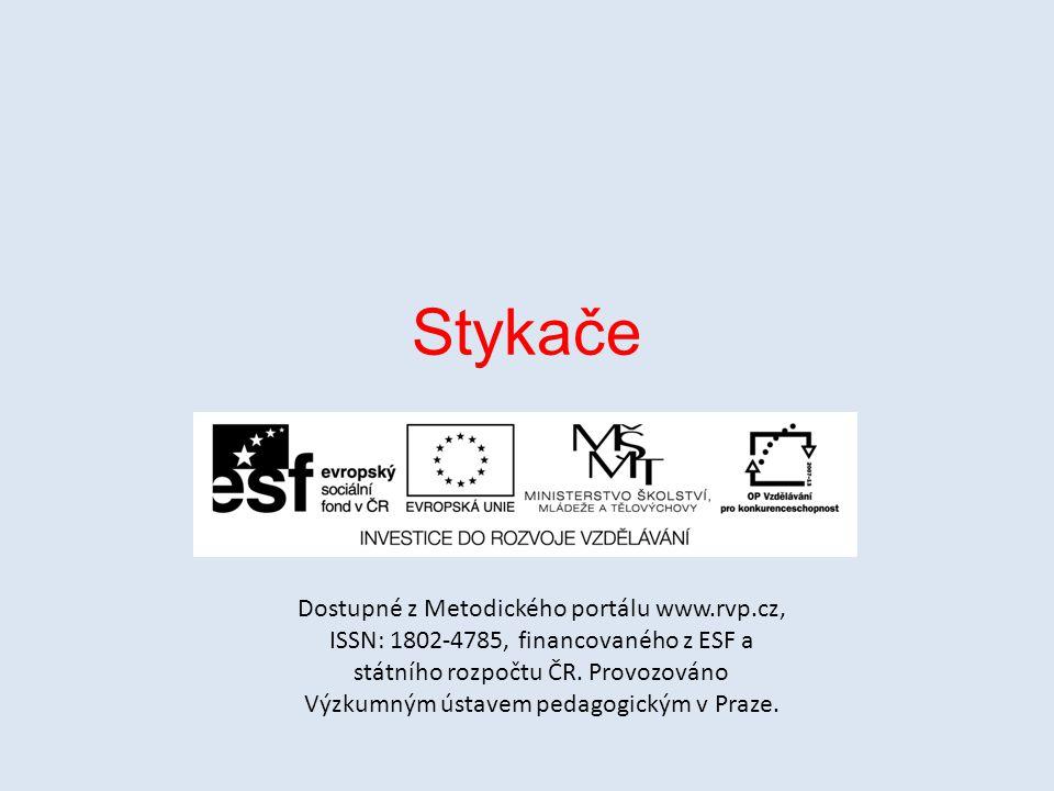 Stykače Dostupné z Metodického portálu www.rvp.cz, ISSN: 1802-4785, financovaného z ESF a státního rozpočtu ČR. Provozováno Výzkumným ústavem pedagogi