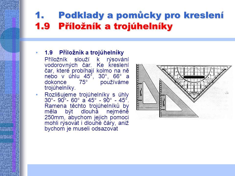 1.Podklady a pomůcky pro kreslení 1.9Příložník a trojúhelníky 1.9 Příložník a trojúhelníky Příložník slouží k rýsování vodorovných čar.