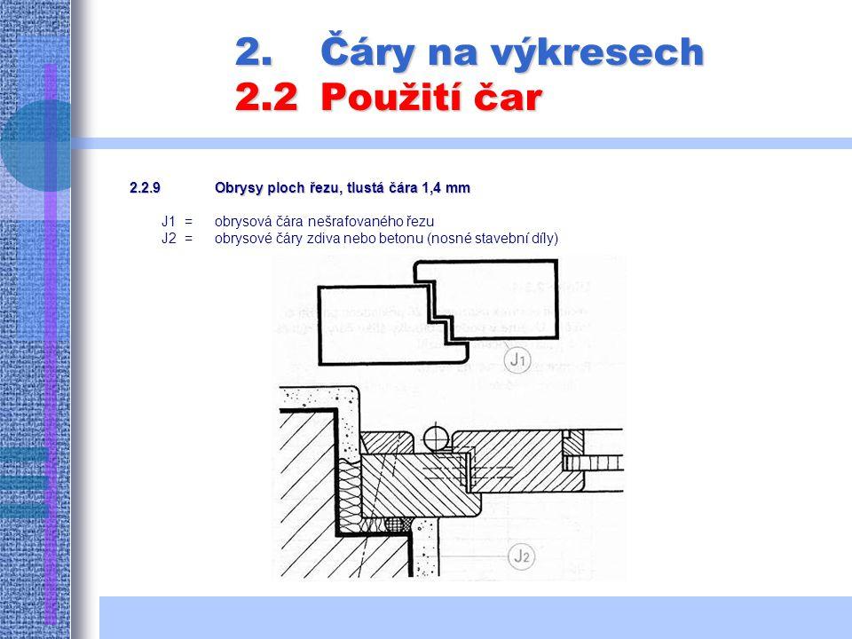 2.Čáry na výkresech 2.2Použití čar 2.2.9Obrysy ploch řezu, tlustá čára 1,4 mm J1 = obrysová čára nešrafovaného řezu J2 =obrysové čáry zdiva nebo betonu (nosné stavební díly)