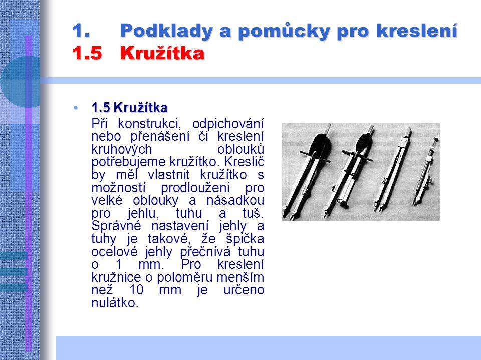 1.Podklady a pomůcky pro kreslení 1.5Kružítka 1.5 Kružítka1.5 Kružítka Při konstrukci, odpichování nebo přenášení či kreslení kruhových oblouků potřebujeme kružítko.