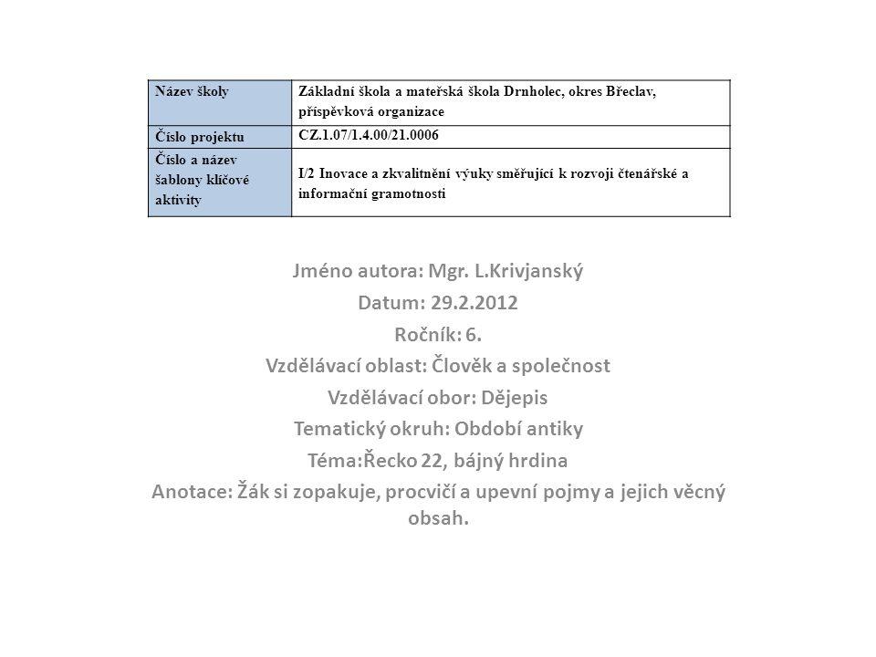 Jméno autora: Mgr. L.Krivjanský Datum: 29.2.2012 Ročník: 6.