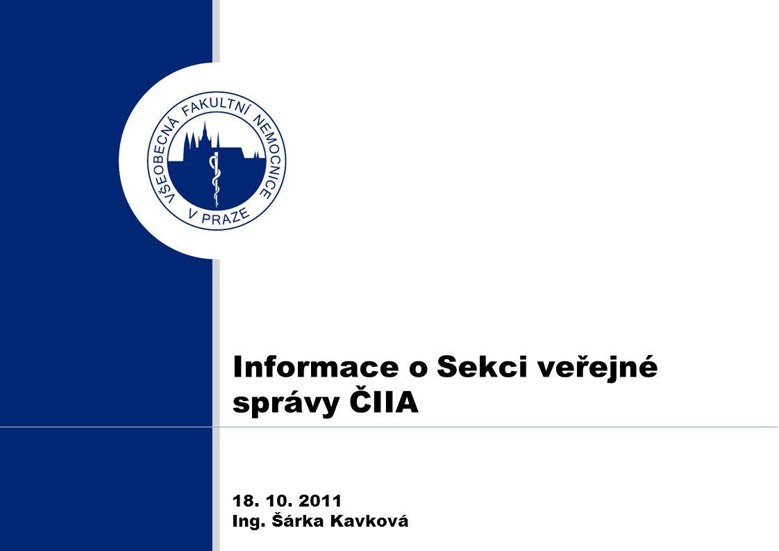 Informace o Sekci veřejné správy ČIIA 18. 10. 2011 Ing. Šárka Kavková
