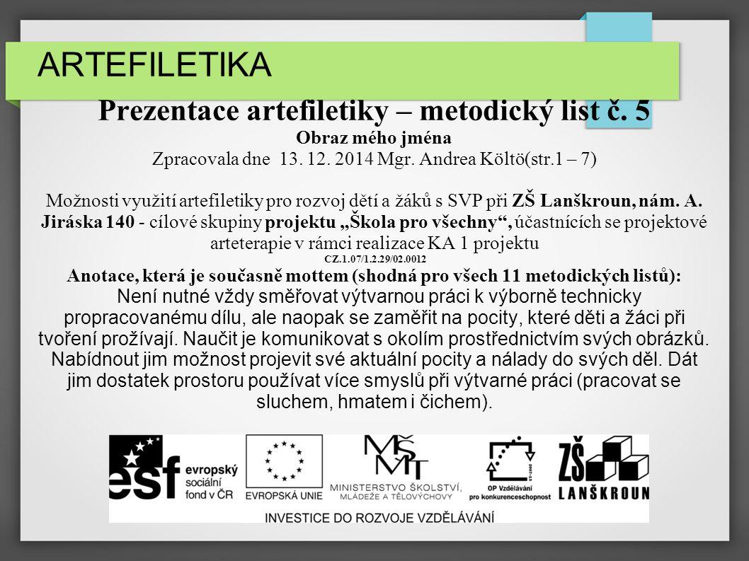 ARTEFILETIKA Prezentace artefiletiky – metodický list č. 5 Obraz mého jména Zpracovala dne 13. 12. 2014 Mgr. Andrea Költö(str.1 – 7) Možnosti využití