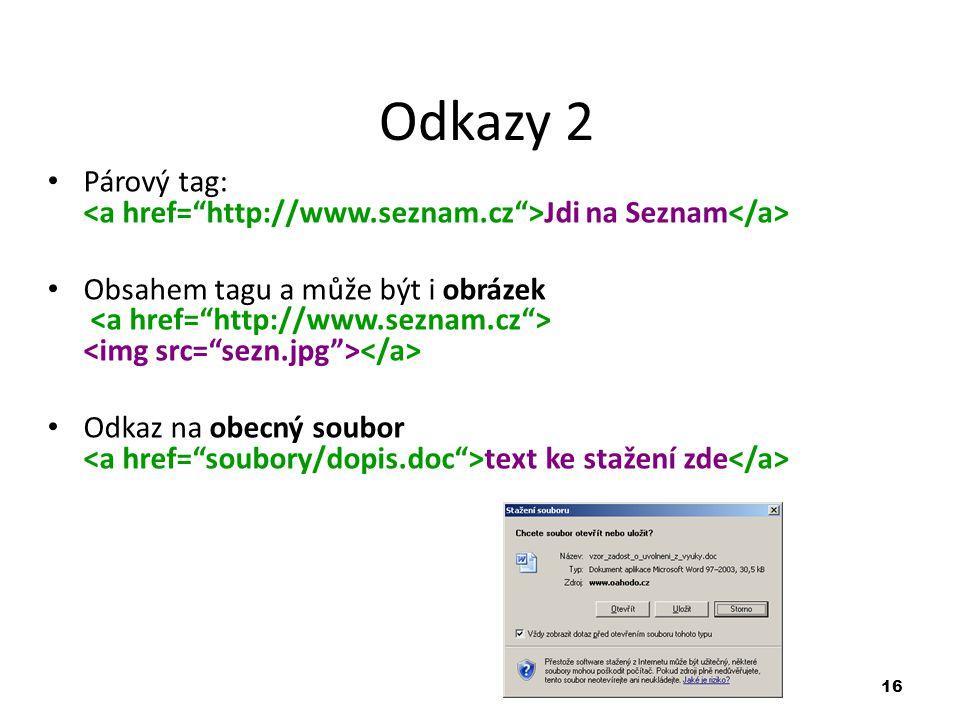 16 Odkazy 2 Párový tag: Jdi na Seznam Obsahem tagu a může být i obrázek Odkaz na obecný soubor text ke stažení zde