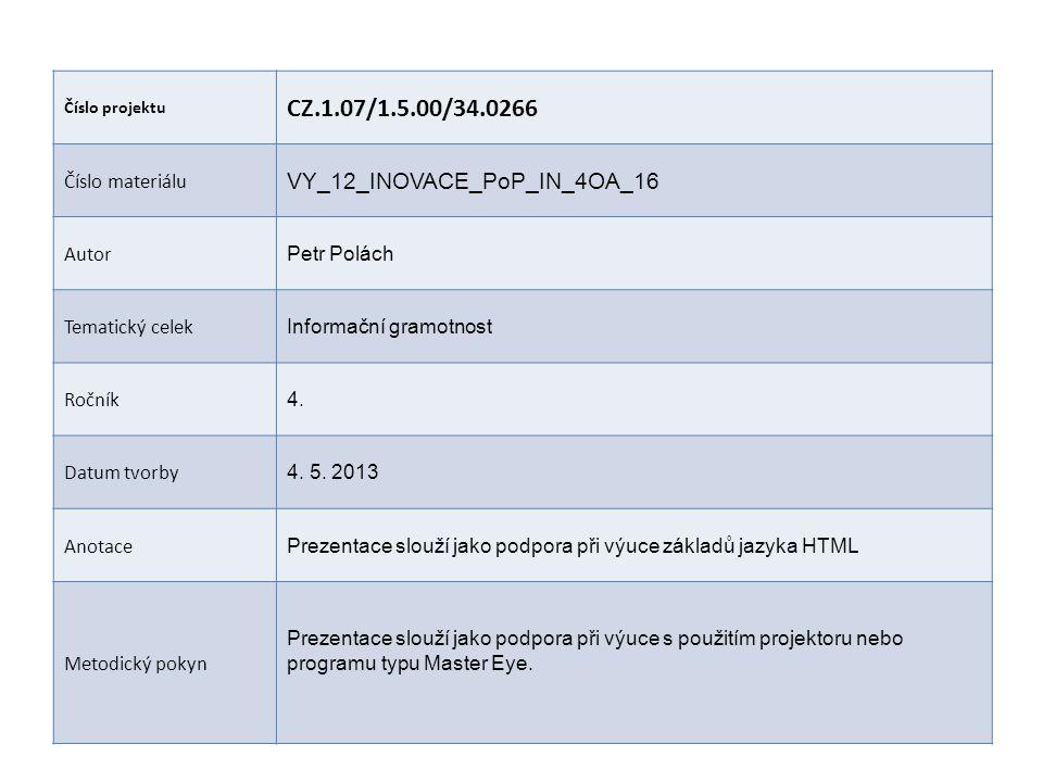 Číslo projektu CZ.1.07/1.5.00/34.0266 Číslo materiálu VY_12_INOVACE_PoP_IN_4OA_16 Autor Petr Polách Tematický celek Informační gramotnost Ročník 4. Da