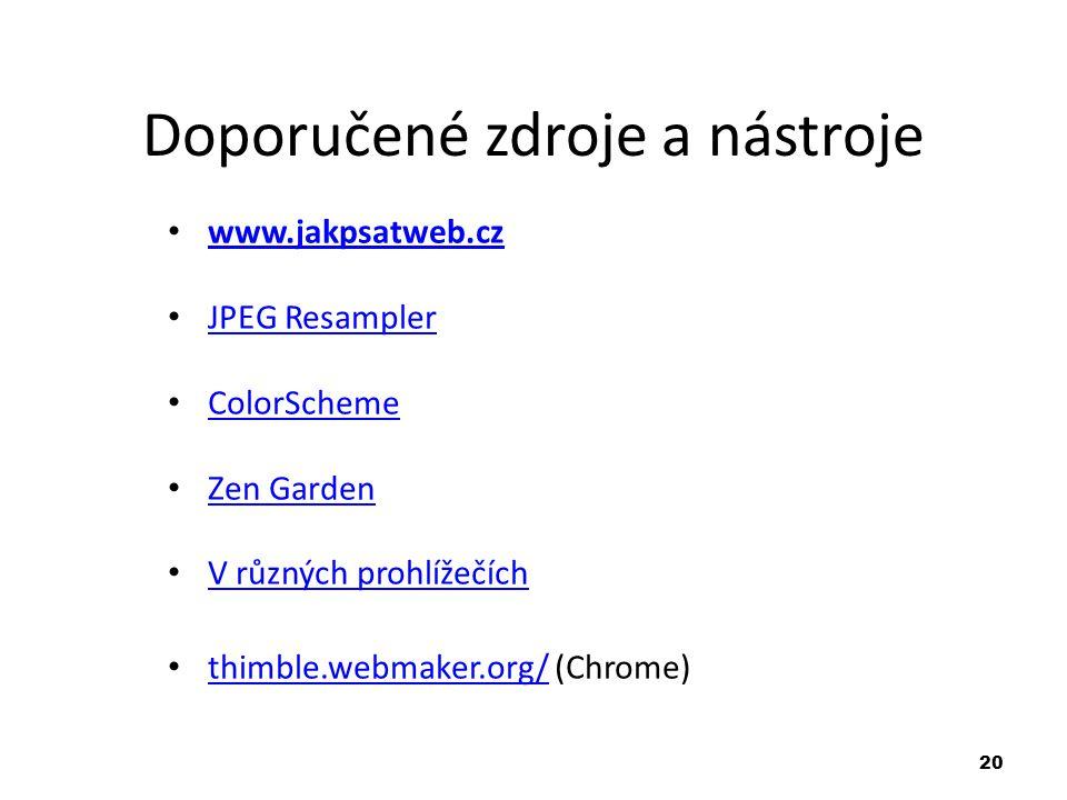 20 Doporučené zdroje a nástroje www.jakpsatweb.cz JPEG Resampler ColorScheme Zen Garden V různých prohlížečích thimble.webmaker.org/ (Chrome) thimble.