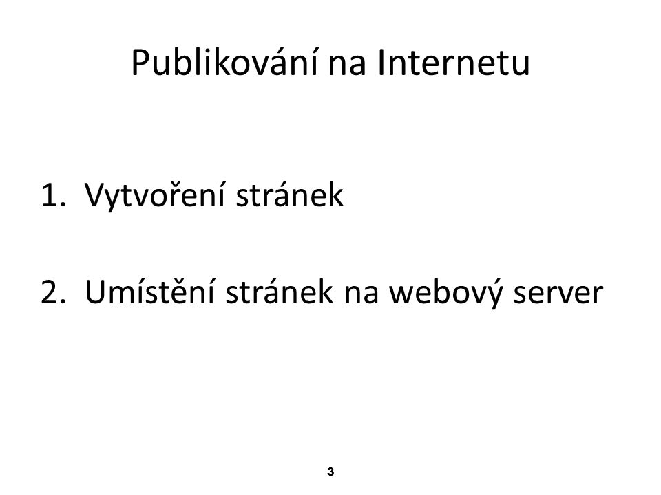 3 Publikování na Internetu 1.Vytvoření stránek 2.Umístění stránek na webový server