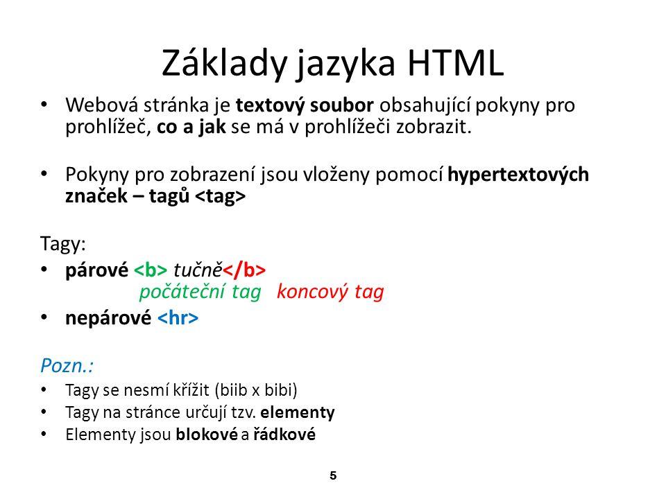 5 Základy jazyka HTML Webová stránka je textový soubor obsahující pokyny pro prohlížeč, co a jak se má v prohlížeči zobrazit. Pokyny pro zobrazení jso